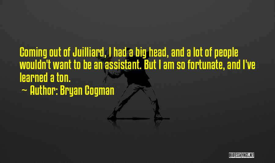 I Am So Fortunate Quotes By Bryan Cogman