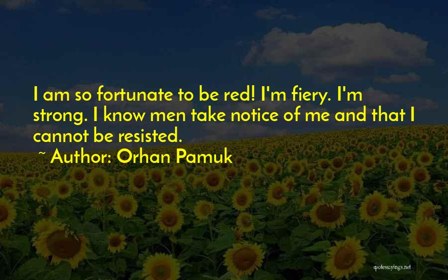 I Am So Fortunate Quotes By Orhan Pamuk