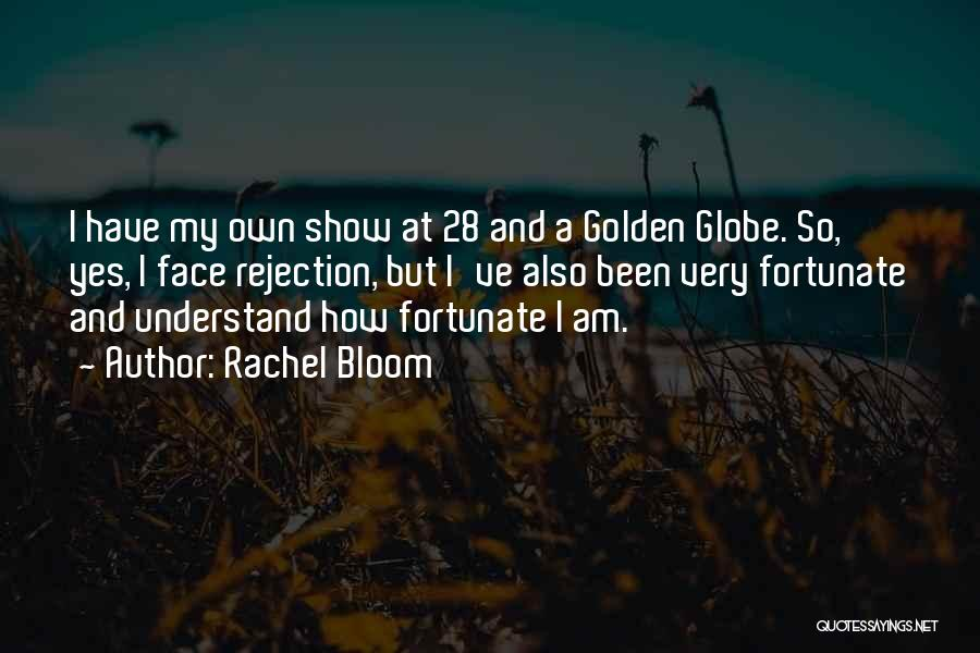 I Am So Fortunate Quotes By Rachel Bloom