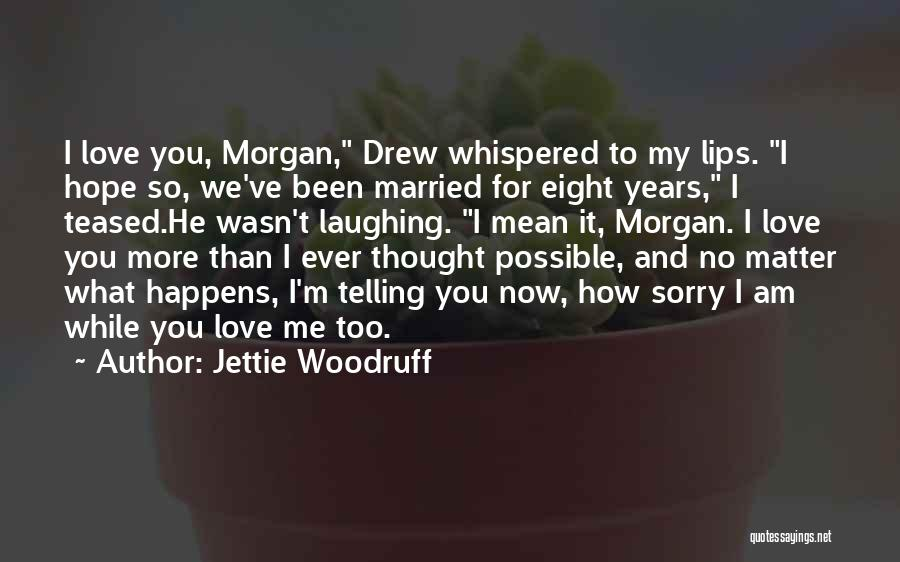 I Am Sorry Love Quotes By Jettie Woodruff
