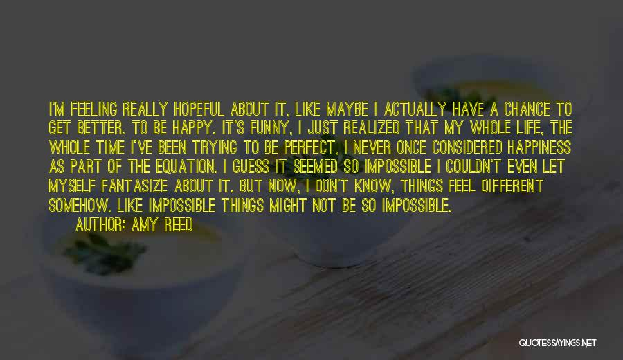 I Am Trying To Be Happy Quotes By Amy Reed