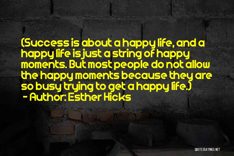 I Am Trying To Be Happy Quotes By Esther Hicks