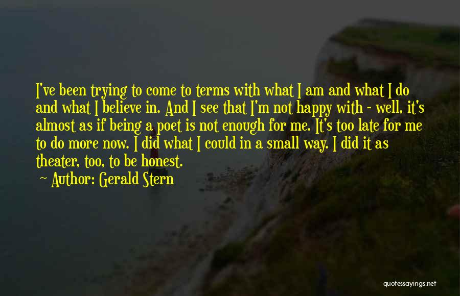 I Am Trying To Be Happy Quotes By Gerald Stern
