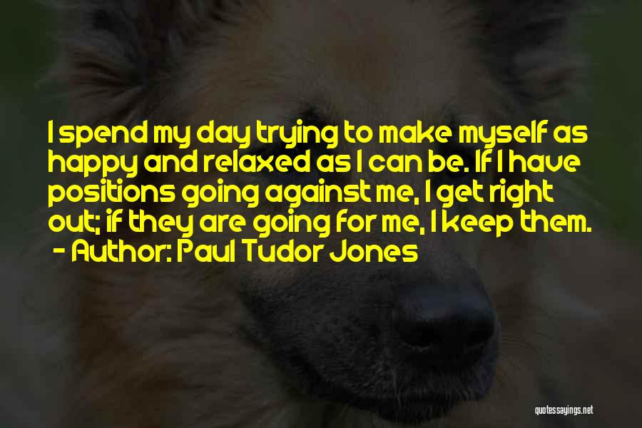 I Am Trying To Be Happy Quotes By Paul Tudor Jones