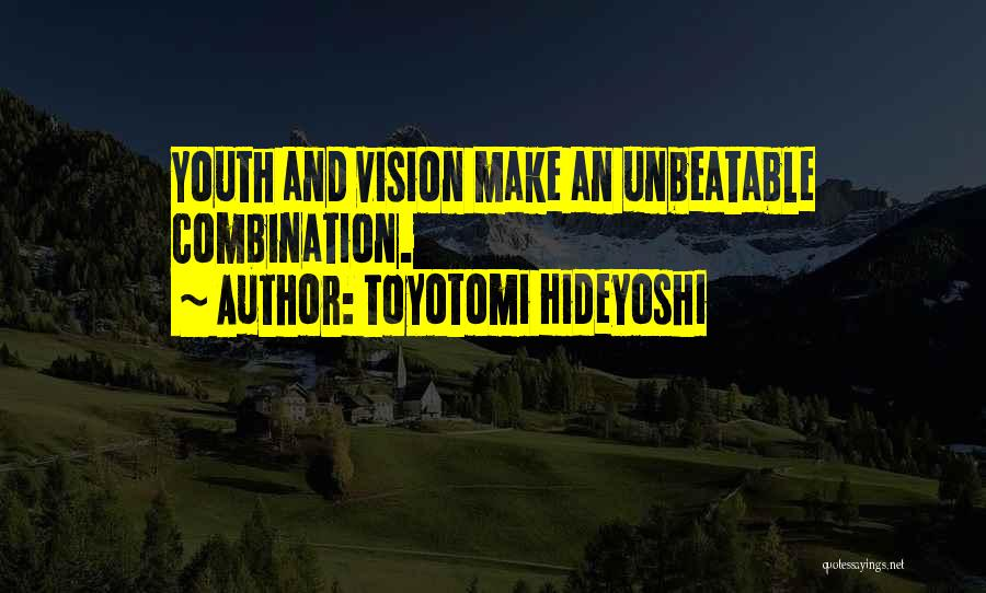 I Am Unbeatable Quotes By Toyotomi Hideyoshi