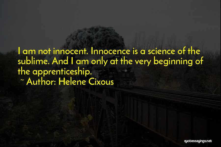 I Am Very Innocent Quotes By Helene Cixous