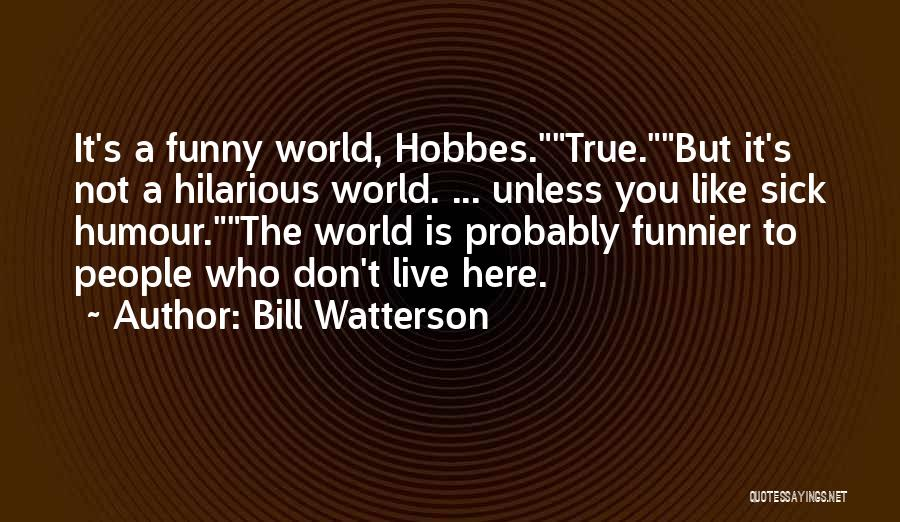 I Am Very Sick Quotes By Bill Watterson