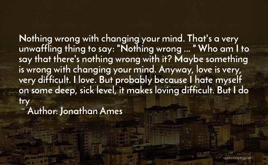 I Am Very Sick Quotes By Jonathan Ames