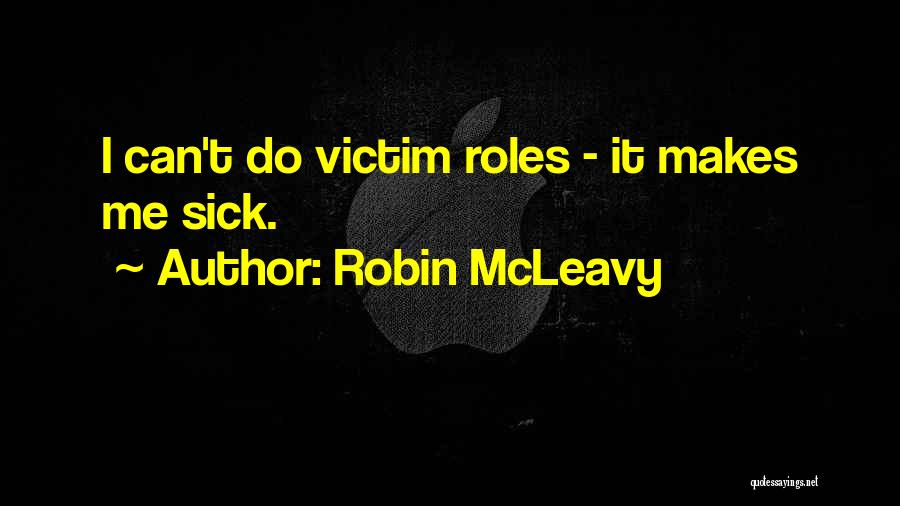 I Am Very Sick Quotes By Robin McLeavy
