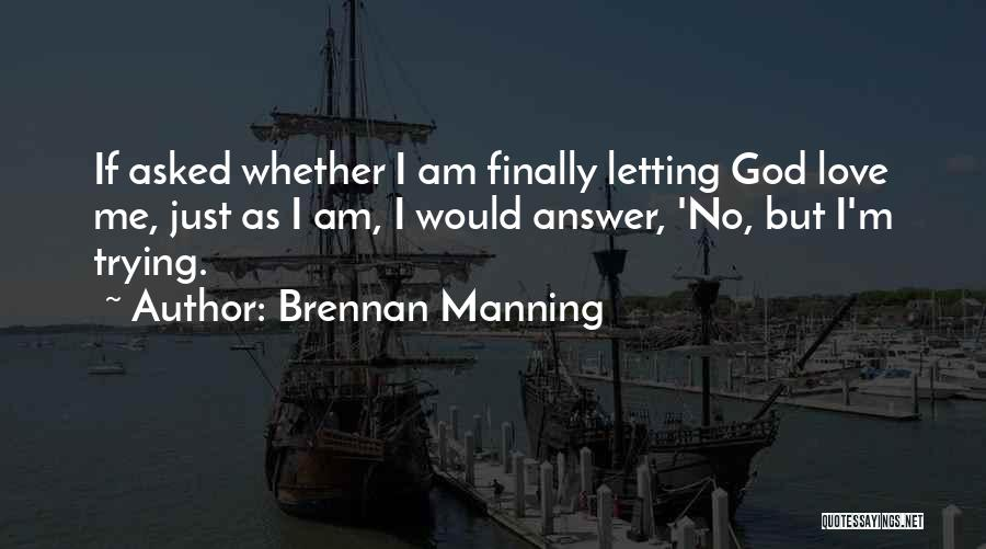 I Asked God Love Quotes By Brennan Manning