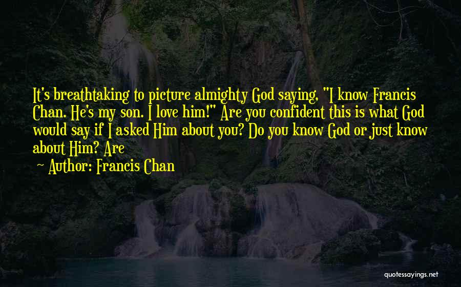 I Asked God Love Quotes By Francis Chan