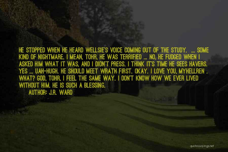 I Asked God Love Quotes By J.R. Ward