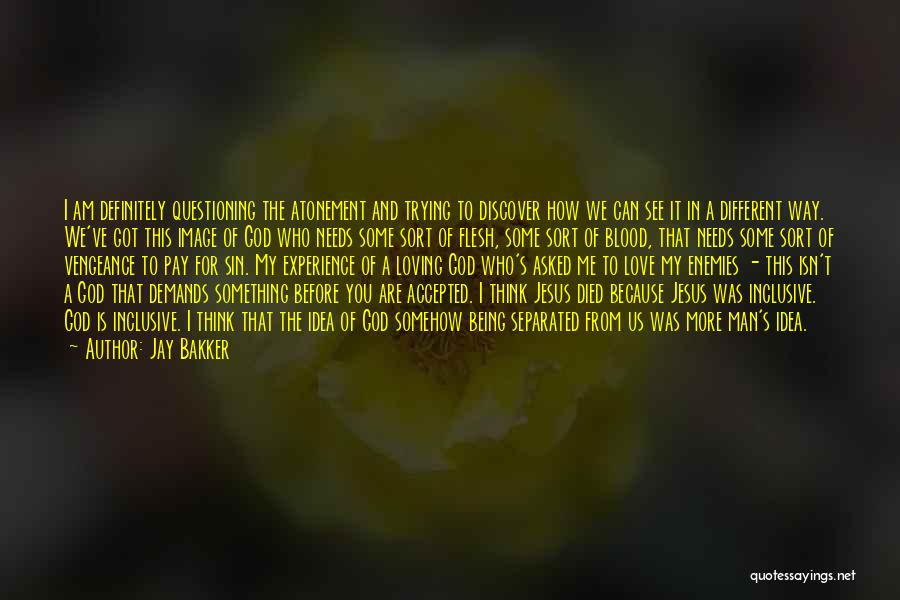 I Asked God Love Quotes By Jay Bakker