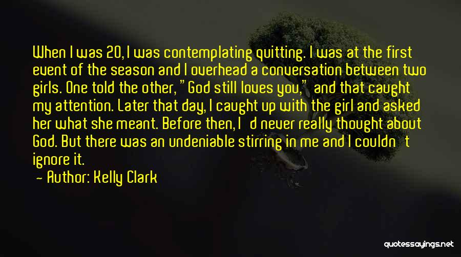 I Asked God Love Quotes By Kelly Clark