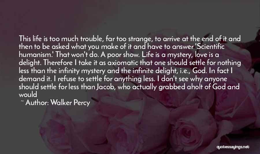 I Asked God Love Quotes By Walker Percy