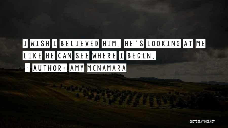 I Believed Him Quotes By Amy McNamara