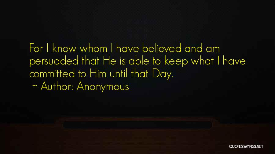 I Believed Him Quotes By Anonymous