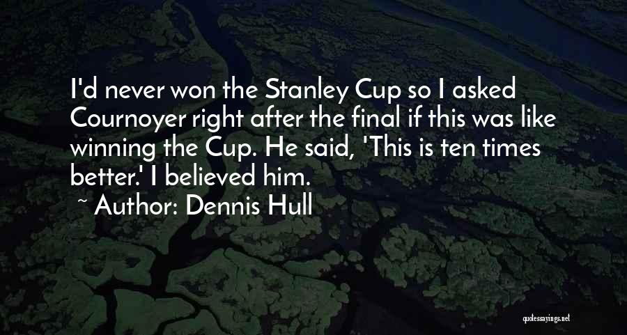 I Believed Him Quotes By Dennis Hull