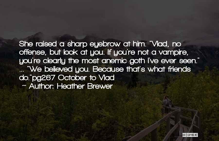I Believed Him Quotes By Heather Brewer