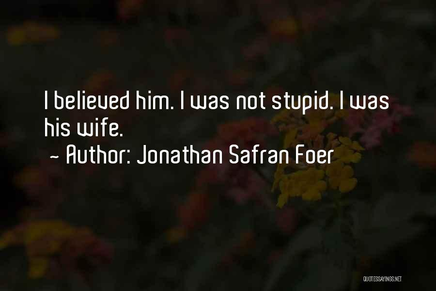 I Believed Him Quotes By Jonathan Safran Foer