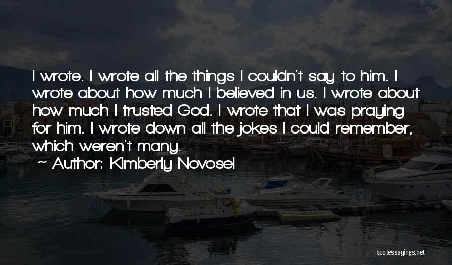 I Believed Him Quotes By Kimberly Novosel