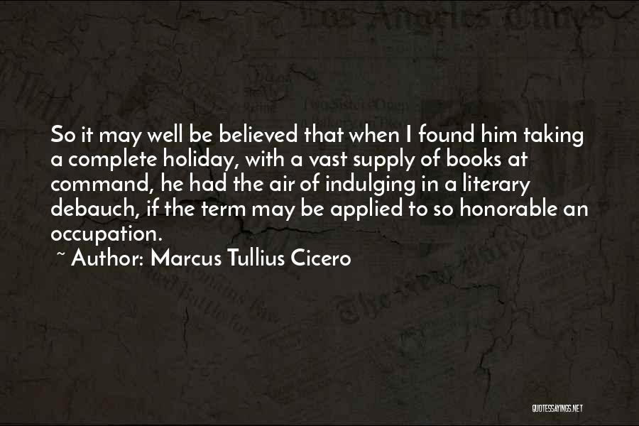 I Believed Him Quotes By Marcus Tullius Cicero