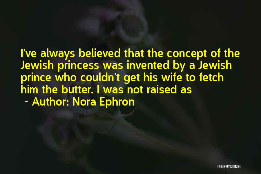 I Believed Him Quotes By Nora Ephron