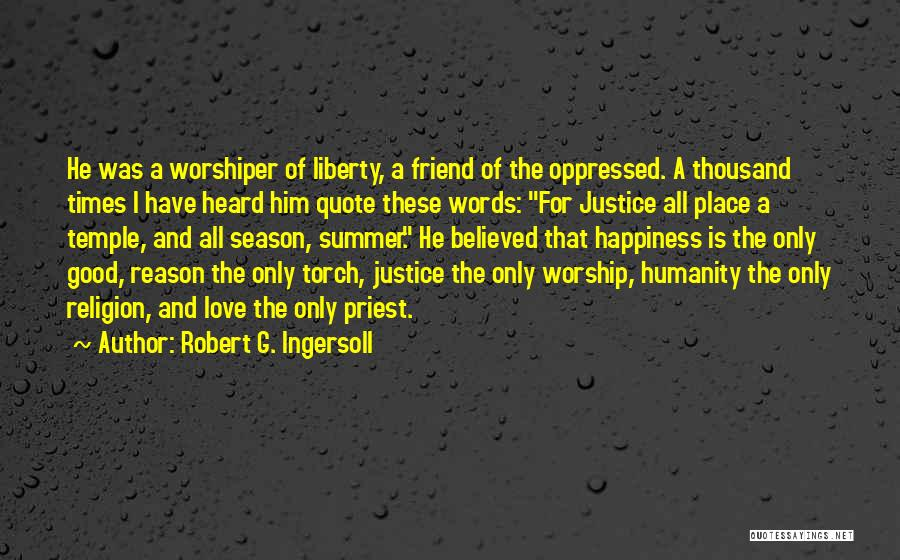 I Believed Him Quotes By Robert G. Ingersoll
