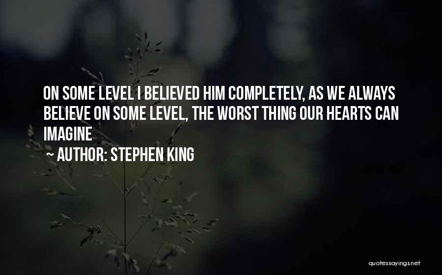I Believed Him Quotes By Stephen King