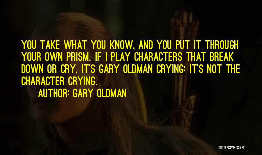 I Break Down Quotes By Gary Oldman