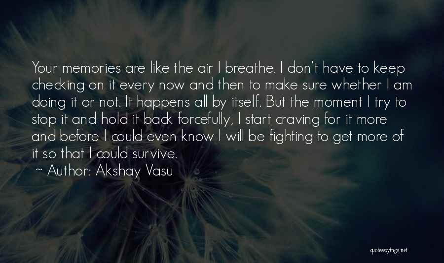 I Breathe Your Love Quotes By Akshay Vasu