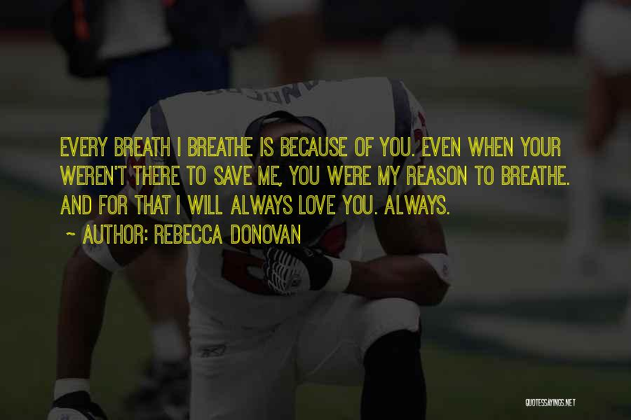 I Breathe Your Love Quotes By Rebecca Donovan