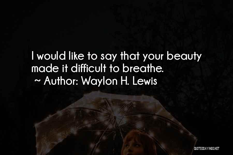 I Breathe Your Love Quotes By Waylon H. Lewis