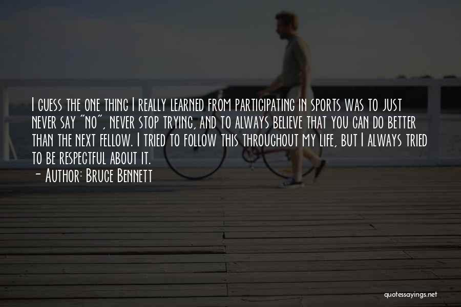 I Can Always Do Better Quotes By Bruce Bennett