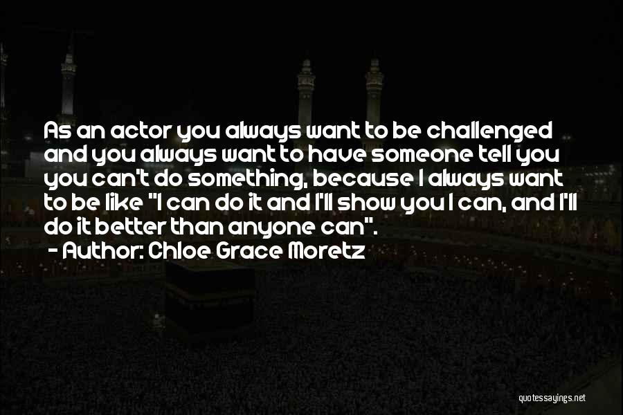 I Can Always Do Better Quotes By Chloe Grace Moretz