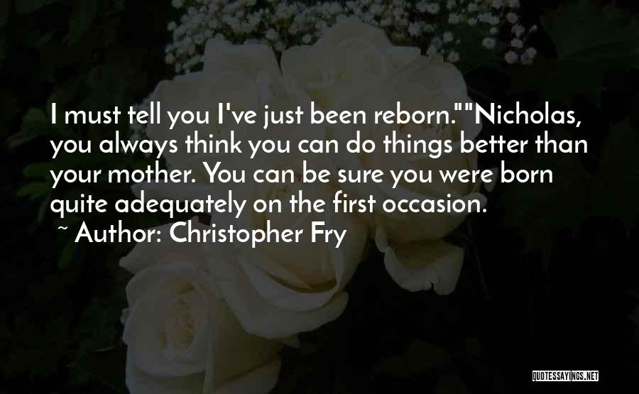 I Can Always Do Better Quotes By Christopher Fry