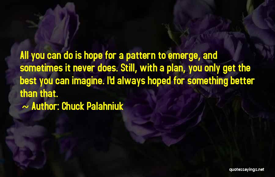 I Can Always Do Better Quotes By Chuck Palahniuk
