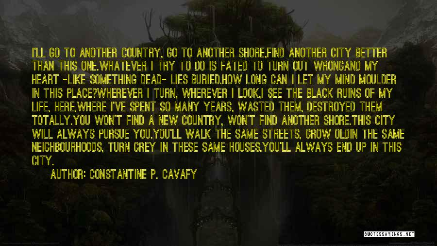 I Can Always Do Better Quotes By Constantine P. Cavafy