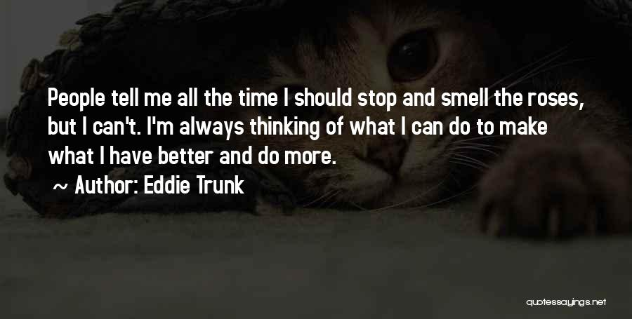 I Can Always Do Better Quotes By Eddie Trunk