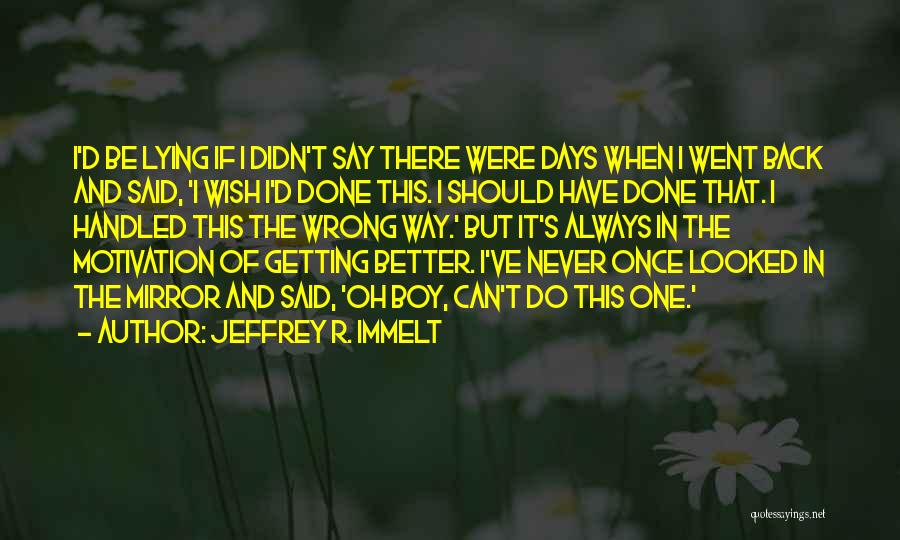 I Can Always Do Better Quotes By Jeffrey R. Immelt