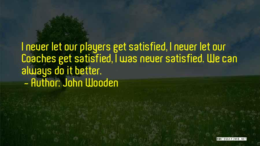 I Can Always Do Better Quotes By John Wooden