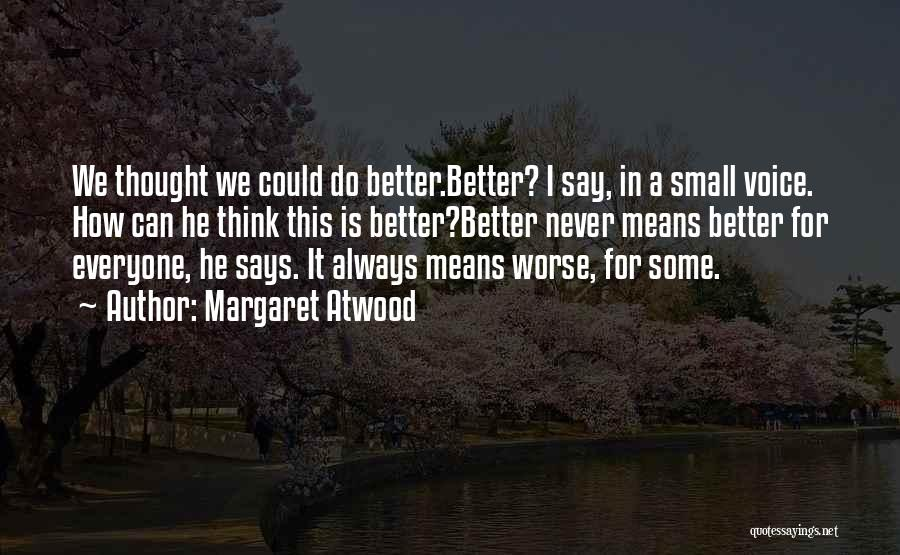 I Can Always Do Better Quotes By Margaret Atwood