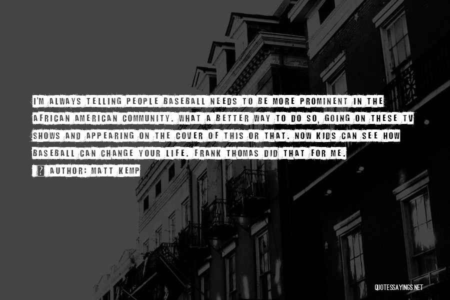 I Can Always Do Better Quotes By Matt Kemp