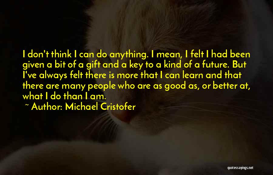 I Can Always Do Better Quotes By Michael Cristofer