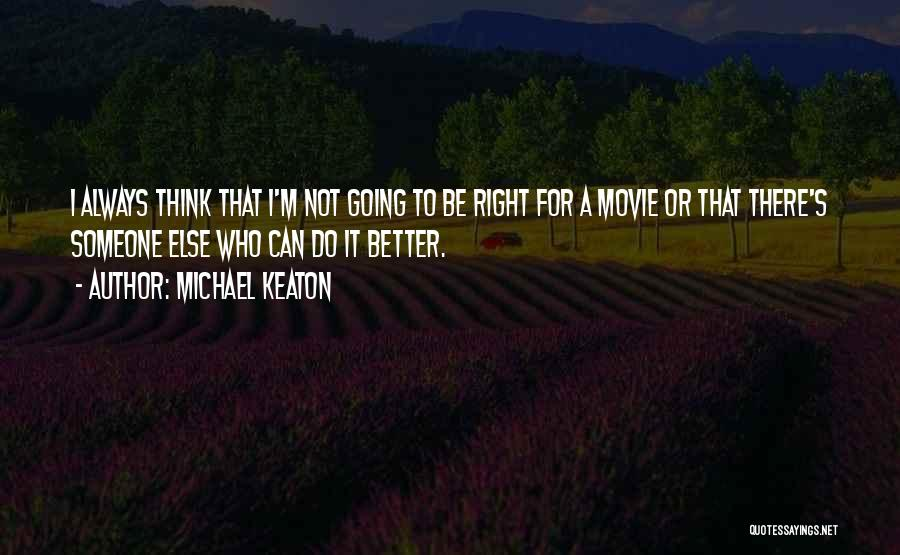 I Can Always Do Better Quotes By Michael Keaton