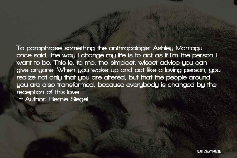 I Can Change My Life Quotes By Bernie Siegel