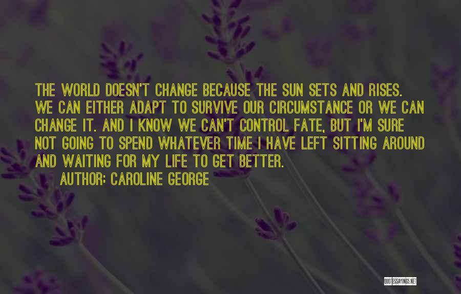I Can Change My Life Quotes By Caroline George