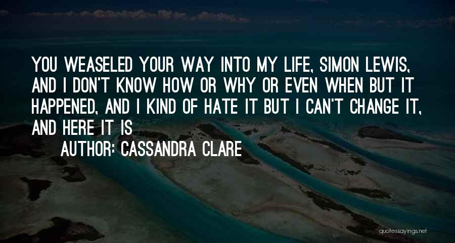 I Can Change My Life Quotes By Cassandra Clare