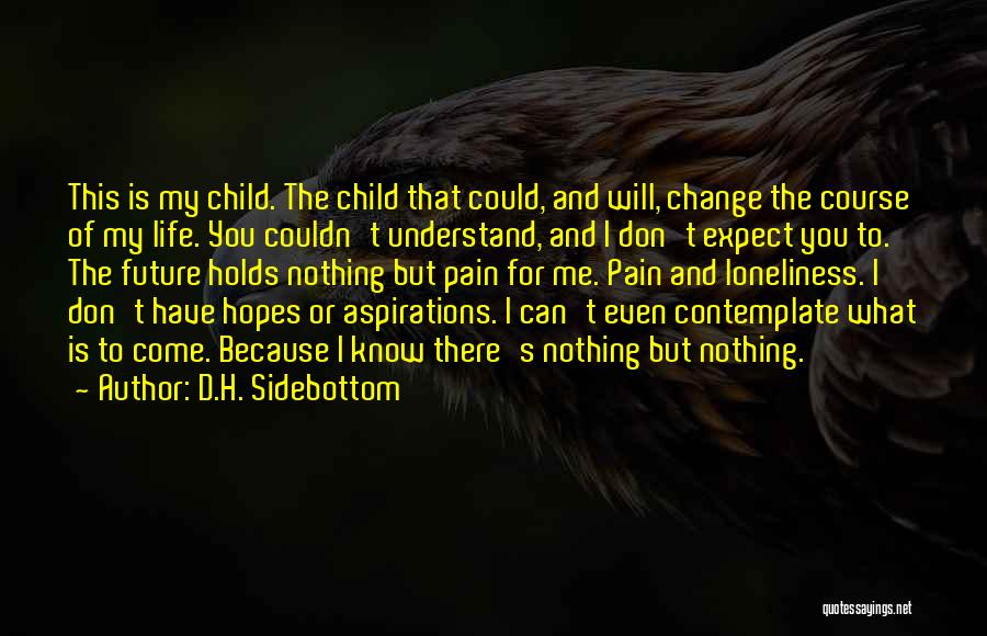 I Can Change My Life Quotes By D.H. Sidebottom