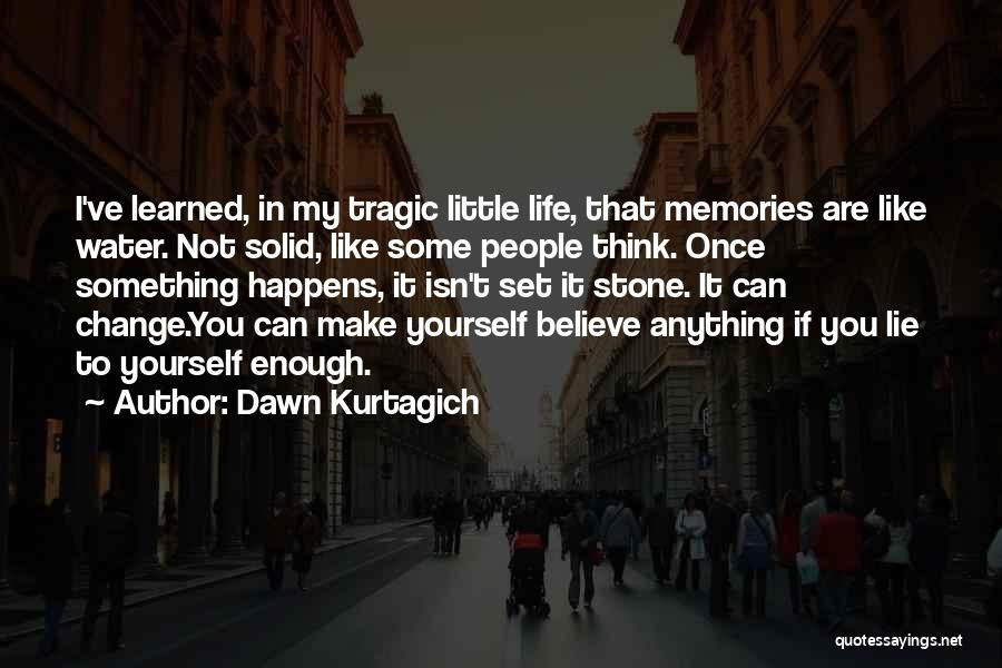 I Can Change My Life Quotes By Dawn Kurtagich